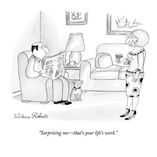"""Surprising me?that's your life's work."" - New Yorker Cartoon-Victoria Roberts-Premium Giclee Print"