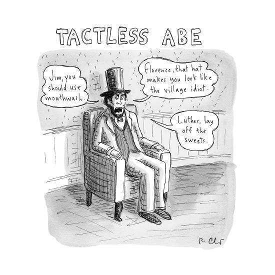 Tactless Abe Abraham Lincoln Makes Rude Remarks And Criticisms