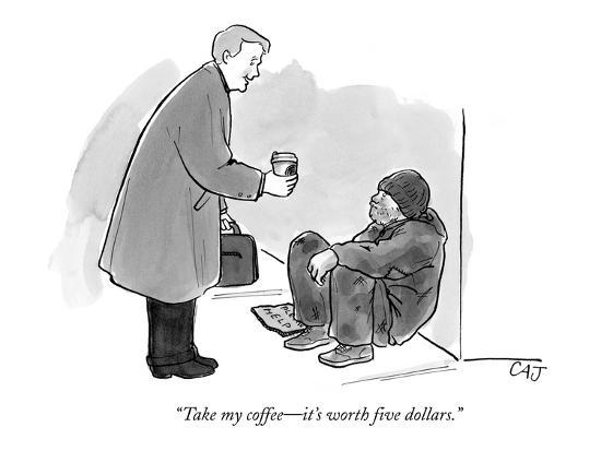 """Take my coffee?it's worth five dollars."" - New Yorker Cartoon-Carolita Johnson-Premium Giclee Print"