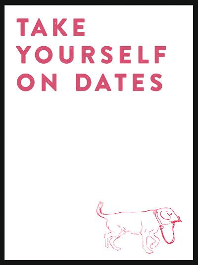 Take Yourself On Dates--Art Print