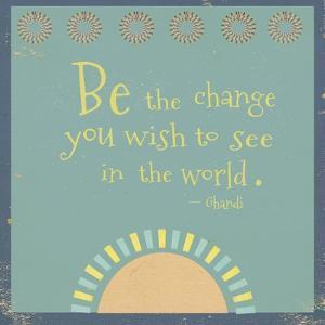 Be the Change by Tammy Kushnir
