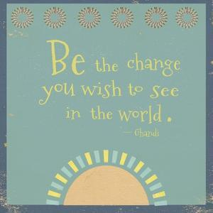 Be the Change by Tammy Kushnir