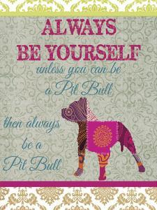 Always be a Pit Bull by Taylor Greene