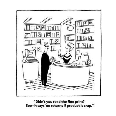 """""""Didn't you read the fine print?  See?it says 'no returns if product is cr?"""" - Cartoon"""