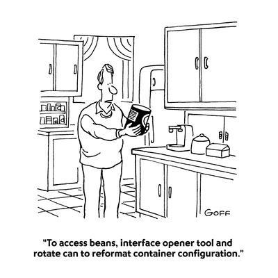 """""""To access beans, interface opener tool and rotate can to reformat contain?"""" - Cartoon"""