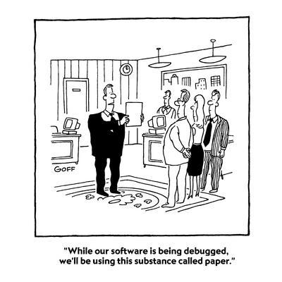 """""""While our software is being debugged, we'll be using this substance calle?"""" - Cartoon"""