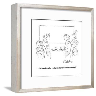 """""""Tell me?is he for real or just another beta version?"""" - Cartoon-Carole Cable-Framed Premium Giclee Print"""