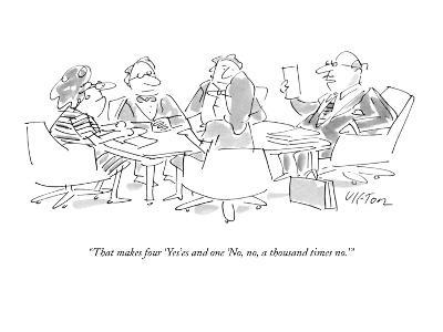 """That makes four 'Yes'es and one 'No, no, a thousand times no.'"" - New Yorker Cartoon-Dean Vietor-Premium Giclee Print"