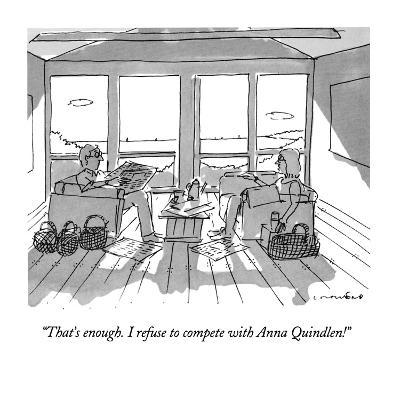 """""""That's enough.  I refuse to compete with Anna Quindlen!"""" - New Yorker Cartoon-Michael Crawford-Premium Giclee Print"""