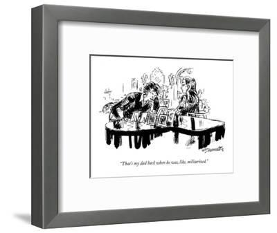 """""""That's my dad back when he was, like, militarized."""" - New Yorker Cartoon-William Hamilton-Framed Premium Giclee Print"""
