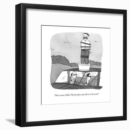"""""""That's smart, Eddie.  The first place cops look is in the trunk."""" - New Yorker Cartoon-Peter C. Vey-Framed Premium Giclee Print"""