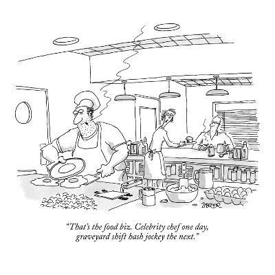 """That's the food biz. Celebrity chef one day, graveyard shift hash jockey?"" - New Yorker Cartoon-Jack Ziegler-Premium Giclee Print"