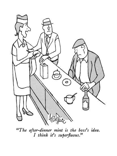 """""""The after-dinner mint is the boss's idea.  I think it's superfluous."""" - New Yorker Cartoon-George Price-Premium Giclee Print"""