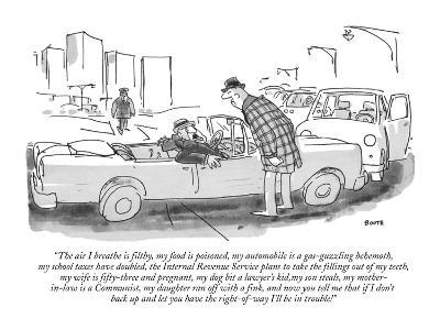 """""""The air I breathe is filthy, my food is poisoned, my automobile is a gas-?"""" - New Yorker Cartoon-George Booth-Premium Giclee Print"""