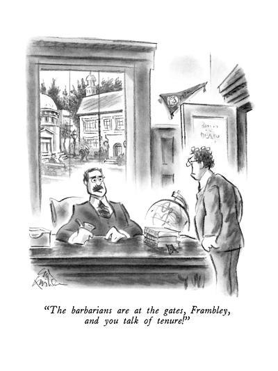 """""""The barbarians are at the gates, Frambley, and you talk of tenure!"""" - New Yorker Cartoon-Ed Fisher-Premium Giclee Print"""