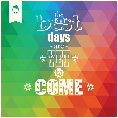 The Best Days are Yet to Come, Quote, Typographical Background, Geometric Pattern, Vector Illustrat-BlueLela-Art Print