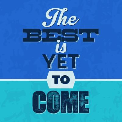 The Best Is Yet to Come 1-Lorand Okos-Art Print
