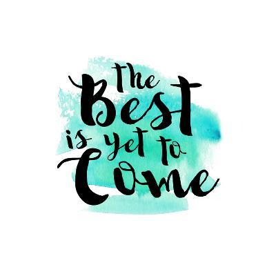 The Best Is Yet to Come-Bella Dos Santos-Art Print