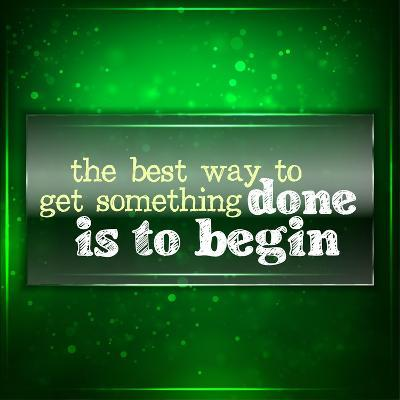 The Best Way to Get Something Done Is to Begin-maxmitzu-Art Print