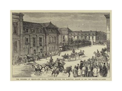 The Congress at Berlin, the Crowd Waiting Outside the Radziwill Palace to See the Plenipotentiaries--Giclee Print