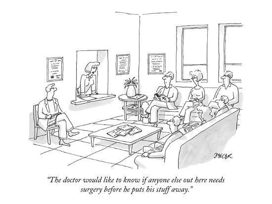 """""""The doctor would like to know if anyone else out here needs surgery befor?"""" - New Yorker Cartoon-Jack Ziegler-Premium Giclee Print"""