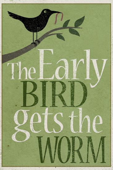 The Early Bird Gets the Worm--Art Print