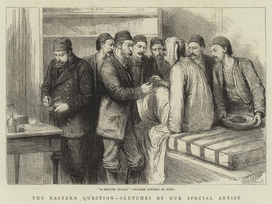 The Eastern Question, A Servian Bullet, English Surgery at Sofia--Giclee Print