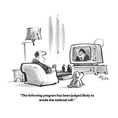 """""""The following program has been judged likely to erode the national will."""" - New Yorker Cartoon-Lee Lorenz-Premium Giclee Print"""