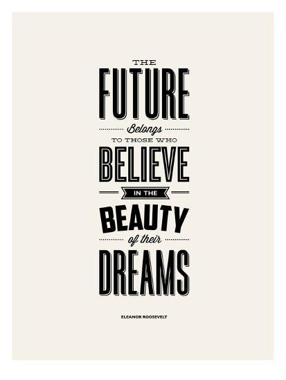 The Future Belongs to Those Who Believe (Eleanor Roosevelt)-Brett Wilson-Art Print