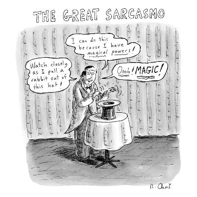 """""""The Great Sarcasmo.""""  A magician on stage says, """"Watch closely as I pull ?"""" - New Yorker Cartoon-Roz Chast-Premium Giclee Print"""