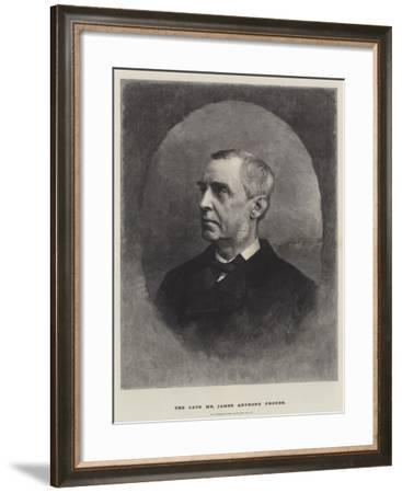 The Late Mr James Anthony Froude--Framed Giclee Print