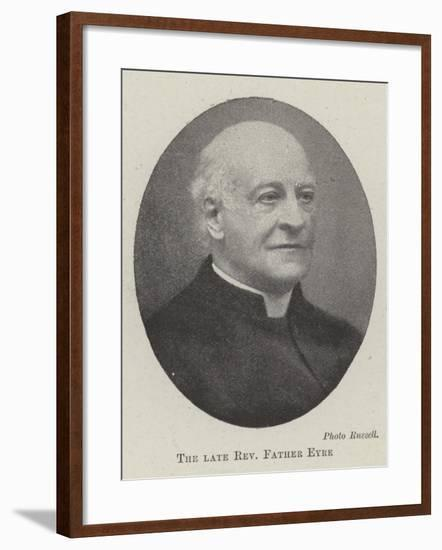 The Late Reverend Father Eyre--Framed Giclee Print
