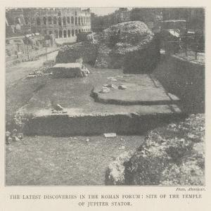 The Latest Discoveries in the Roman Forum, Site of the Temple of Jupiter Stator