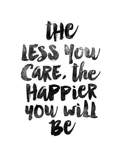 The Less You Care The Happier You Will Be-Brett Wilson-Art Print