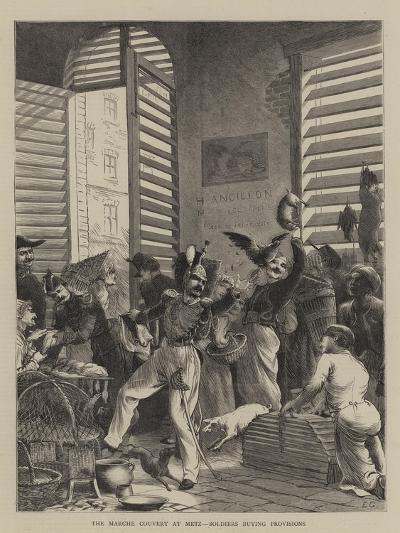 The Marche Couvert at Metz, Soldiers Buying Provisions--Giclee Print