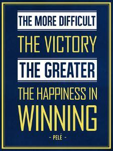 The More Difficult the Victory, The Greater the Happiness in Winning
