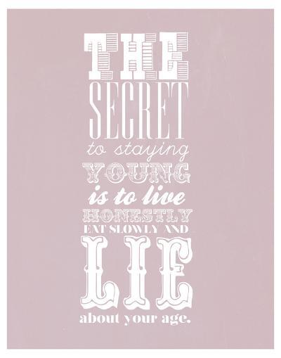 The Secret To Staying Young--Art Print