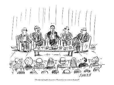 """""""The subject of tonight's discussion is: why are there no women on this pa?"""" - New Yorker Cartoon-David Sipress-Premium Giclee Print"""