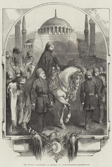 The Sultan Proceeding to Mosque, at Constantinople--Giclee Print