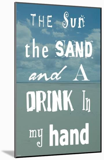 The Sun, The Sand and A Drink in My Hand-Veruca Salt-Mounted Art Print