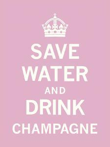 Save Water and Drink Champagne by The Vintage Collection