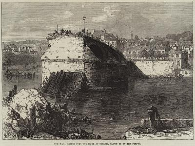 The War, Bridge over the Seine at Corbeil, Blown Up by the French--Giclee Print