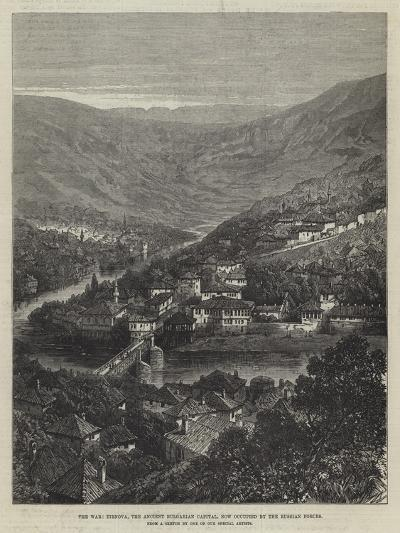 The War, Tirnova, the Ancient Bulgarian Capital, Now Occupied by the Russian Forces--Giclee Print