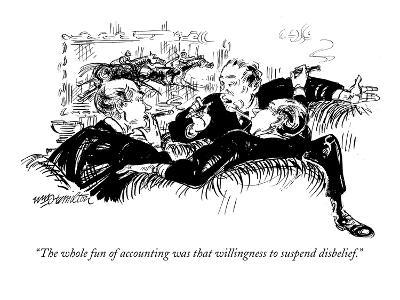 """""""The whole fun of accounting was that willingness to suspend disbelief."""" - New Yorker Cartoon-William Hamilton-Premium Giclee Print"""