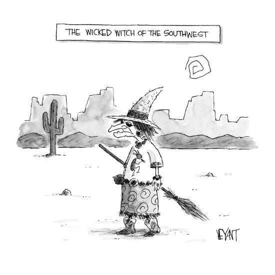 The Wicked Witch of the Southwest - New Yorker Cartoon-Christopher Weyant-Premium Giclee Print
