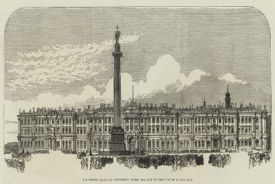 The Winter Palace, St Petersburg, Where the Late Emperor Died on Sunday Last--Giclee Print