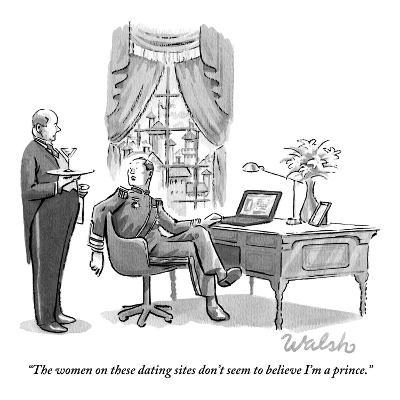 """""""The women on these dating sites don't seem to believe I'm a prince."""" - New Yorker Cartoon-Liam Walsh-Premium Giclee Print"""
