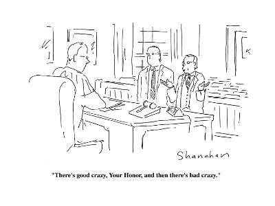 """""""There's good crazy, Your Honor, and then there's bad crazy.""""  - Cartoon-Danny Shanahan-Premium Giclee Print"""