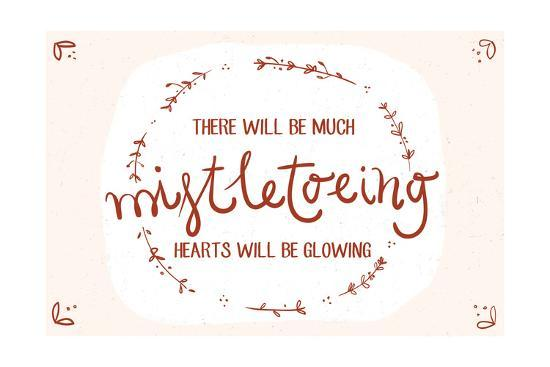 There will be much mistletowing, Hearts will be glowing-Lantern Press-Art Print