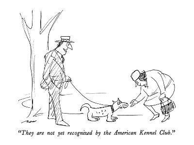 """""""They are not yet recognized by the American Kennel Club."""" - New Yorker Cartoon-Al Ross-Premium Giclee Print"""